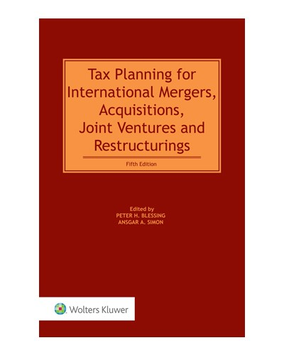 Tax Planning for International Mergers, Acquisitions, Joint Ventures and Restructurings, 5th Edition