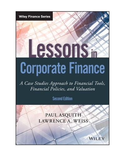 Lessons in Corporate Finance: A Case Studies Approach to Financial Tools, Financial Policies, and Valuation, 2nd Edition