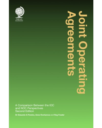 Joint Operating Agreements: A Comparison Between the IOC and NOC Perspectives, 2nd Edition