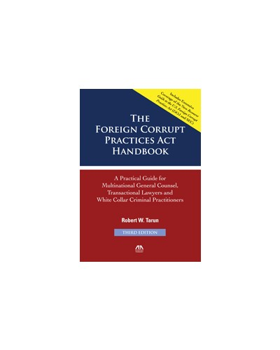 The Foreign Corrupt Practices Act Handbook 2013 Edition