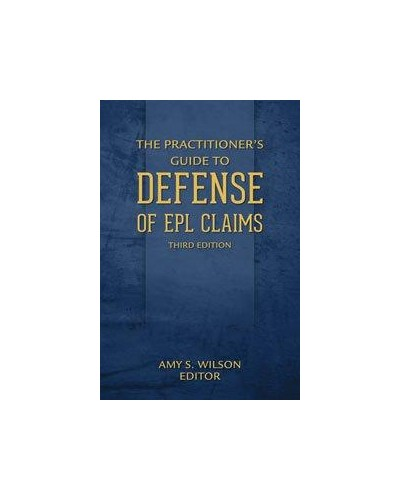 The Practitioner's Guide to Defense of EPL Claims, 3rd Edition
