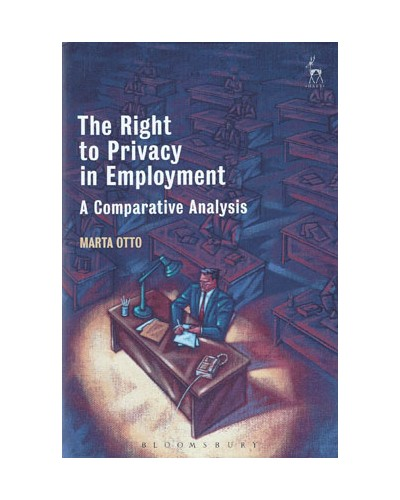 The Right to Privacy in Employment: A Comparative Analysis