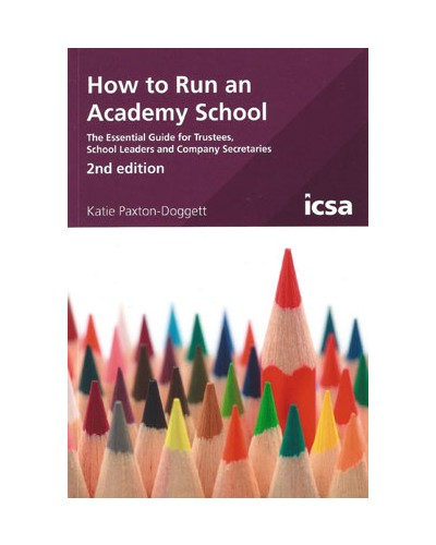How to Run an Academy School: The Essential Guide For Trustees, School Leaders and Company Secretaries, 2nd Edition