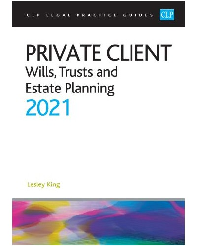 CLP Legal Practice Guides: Private Client - Wills, Trusts and Estate Planning 2021