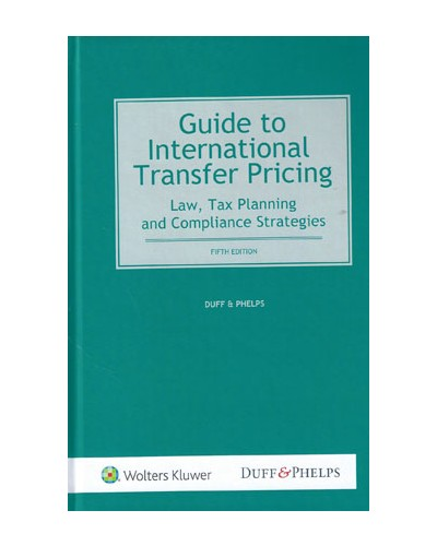 Guide to International Transfer Pricing: Law, Tax Planning and Compliance Strategies, 5th Edition