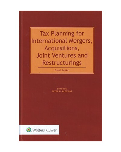 Tax Planning for International Mergers, Acquisitions, Joint Ventures and Restructurings, 4th Edition