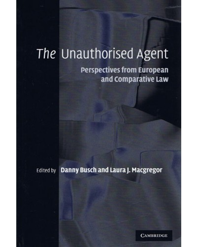 The Unauthorised Agent: Perspectives from European and Comparative Law