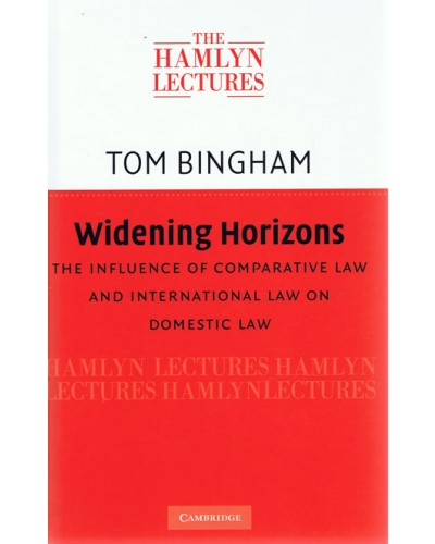 The Hamlyn Lectures 2009: Widening Horizons: The Influence of Comparative Law and International Law on Domestic Law