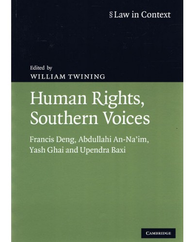 Law in Context: Human Rights, Southern Voices: Francis Deng, Abdullahi An-Na'im, Yash Ghai and Upendra Baxi