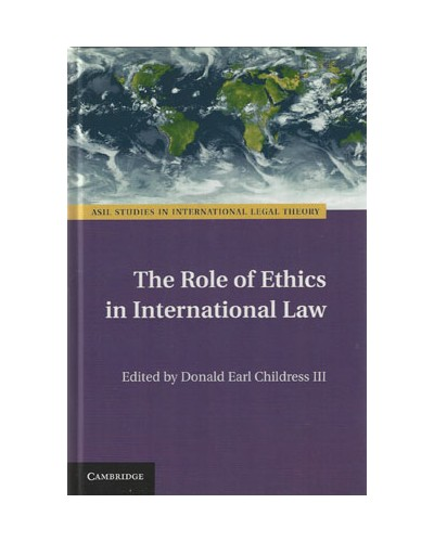 The Role of Ethics in International Law (ASIL Studies in International Legal Theory)