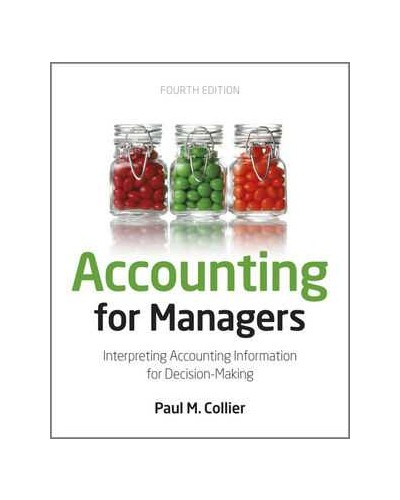 Accounting For Managers: Interpreting Accounting Information for Decision-Making, 4th Edition