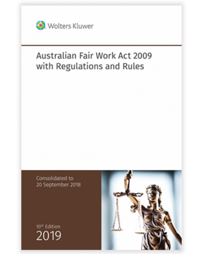 Australian Fair Work Act 2009 with Regulations and Rules, 10th Edition