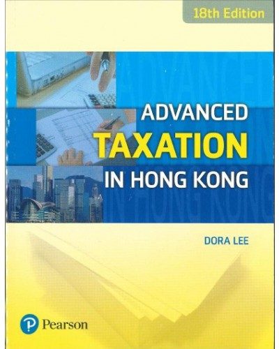 Advanced Taxation in Hong Kong (18th Edition)