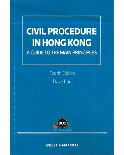 Civil Procedure in Hong Kong: A Guide to the Main Principles, 4th Edition