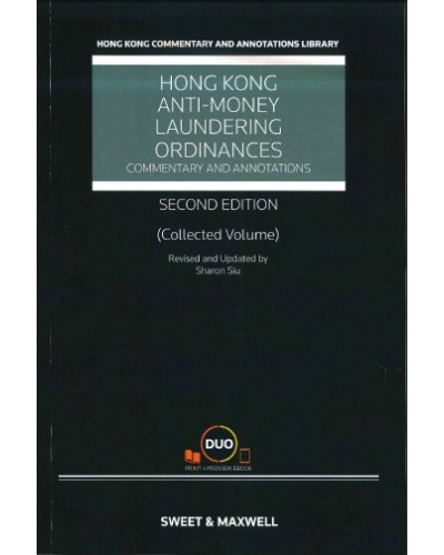 The Hong Kong Anti-Money Laundering Ordinances: Commentary and Annotations (Collected Volume), 2nd Edition