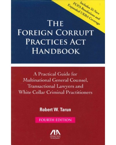 The Foreign Corrupt Practices Act Handbook, 2015 Edition