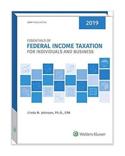 Essentials of Federal Income Taxation for Individuals and Business (2019)