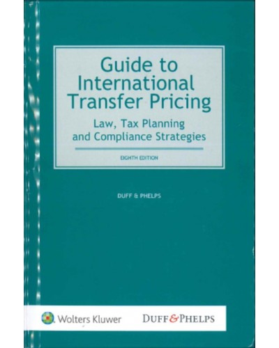 Guide to International Transfer Pricing: Law, Tax Planning and Compliance Strategies, 8th Edition