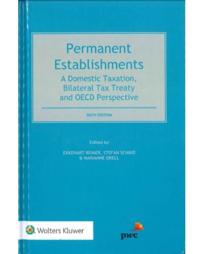 Permanent Establishments: A Domestic Taxation, Bilateral Treaty and OECD Perspective, 6th Edition