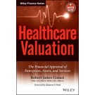 Healthcare Valuation: The Financial Appraisal of Enterprises, Assets, and Services (2 Volume Set)