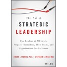 The Art of Strategic Leadership: How to Guide Teams, Create Value, and Apply Techniques to Shape the Future