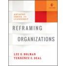Reframing Organizations: Artistry, Choice, and Leadership, 6th Edition