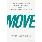 Move: How Decisive Leaders Execute Strategy--Despite Obstacles, Setbacks, and Stalls