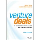 Venture Deals: Be Smarter Than Your Lawyer and Venture Capitalist, 4th Edition