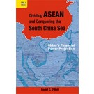 Dividing ASEAN and Conquering the South China Sea: China's Financial Power Projection