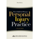 How to Build and Manage a Personal Injury Practice, 3rd Edition