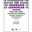 Federal Gift, Estate, and Generation-Skipping Transfer Taxation of Life Insurance, 3rd Edition