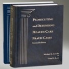 Prosecuting and Defending Health Care Fraud Cases, 2nd Edition, 2011 Supplement