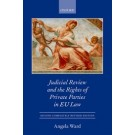 Judicial Review and the Rights of Private Parties in EU Law, 3rd Edition