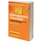 Performance Coaching: A Complete Guide to Best Practice Approaches, 2nd Edition