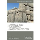 A Practical Guide to Successful Construction Projects