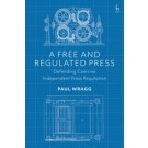 A Free and Regulated Press: Defending Coercive Independent Press Regulation