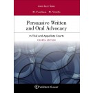 Persuasive Written and Oral Advocacy: In Trial and Appellate Courts, 4th Edition