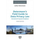 Determann's Field Guide to International Data Privacy Law Compliance: International Corporate Compliance, 3rd Edition