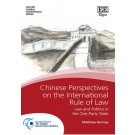 Chinese Perspectives on the International Rule of Law: Law and Politics in the One-Party State
