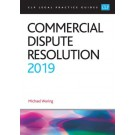 CLP Legal Practice Guides: Commercial Dispute Resolution 2019