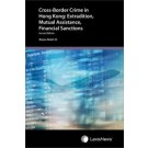 Cross-Border Crime in Hong Kong: Extradition, Mutual Assistance & Financial Sanctions, 2nd Edition