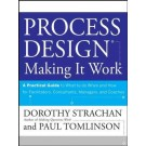 Process Design: Making it Work, A Practical Guide to What to do When and How for Facilitators, Consultants, Managers and Coaches