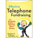 Effective Telephone Fundraising: The Ultimate Guide to Raising More Money