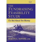 The Fundraising Feasibility Study: It's Not About the Money (AFP Fund Development Series)