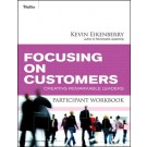 Focusing on Customers Participant Workbook: Creating Remarkable Leaders