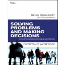 Solving Problems and Making Decisions Participant Workbook: Creating Remarkable Leaders