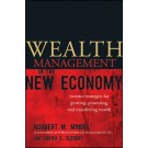 Wealth Management in the New Economy: Investor Strategies for Growing, Protecting and Transferring Wealth