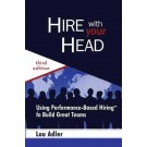 Hire With Your Head: Using Performance-Based Hiring to Build Great Teams, 3rd Edition