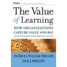 The Value of Learning: How Organizations Capture Value and ROI and Translate It into Support, Improvement, and Funds