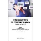 Business Guide to Competition Law: Managing your Risks